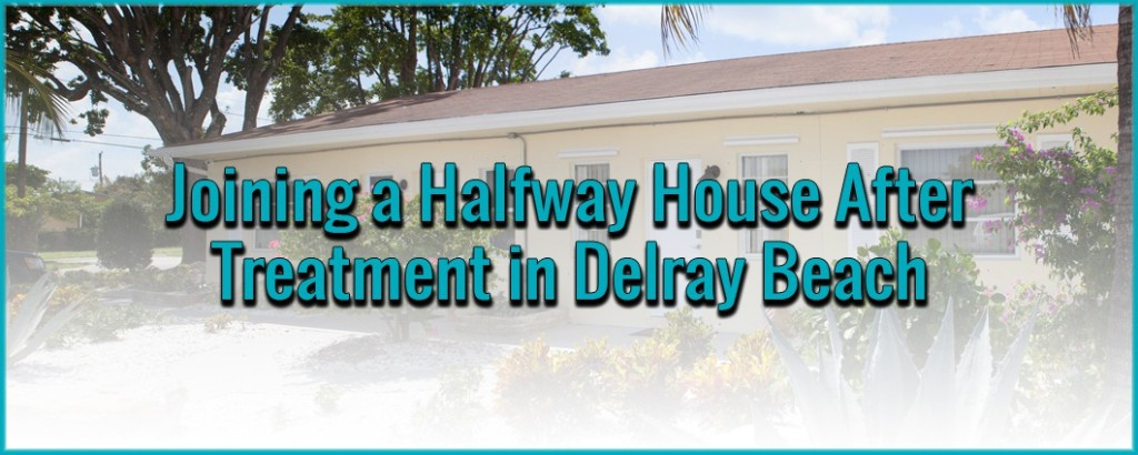 joining a halfway house after treatment  delray beach, grapevine halfway house delray beach fl, halfway house delray beach, halfway house delray beach reviews
